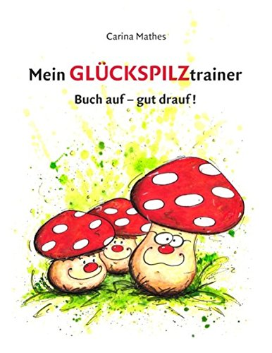 Mein Glückspilztrainer: Buch auf - gut drauf!