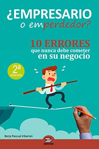 Empresario o Emperdedor: 10 errores que nunca debe cometer en su negocio