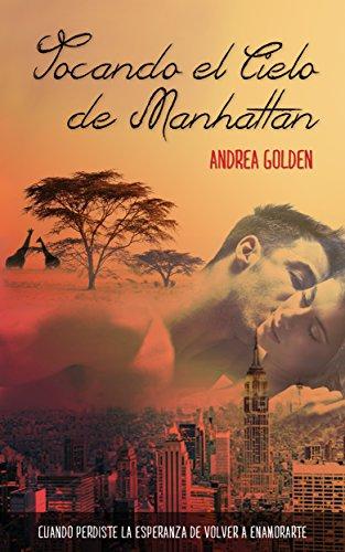 Tocando el cielo de Manhattan: (ROMÁNTICA, AVENTURAS) por Andrea Golden