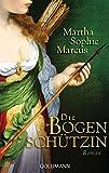 Die Bogenschützin: Roman