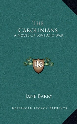 The Carolinians the Carolinians: A Novel of Love and War a Novel of Love and War