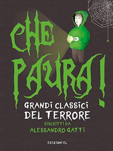 Che paura! Grandi classici del terrore (Narrativa) por Alessandro Gatti