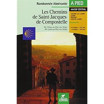 Les chemins de Saint-Jacques-de-Compostelle : De Cluny au Puy-en-Velay - De Lyon au Puy-en-Velay