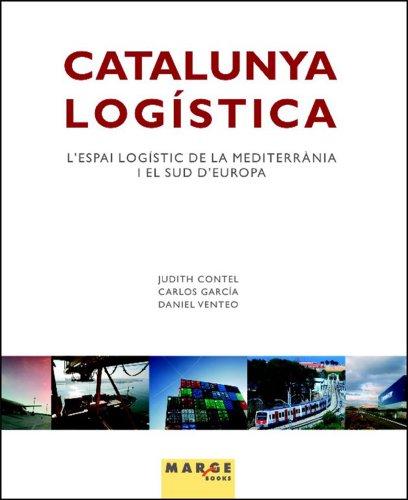 Catalunya logística. L'espai logístic de la Mediterrània i el sud d'Europa por Carlos  García Velasco