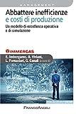 Scarica Libro Abbattere inefficienze e costi di produzione Un modello di eccellenza operativa e di simulazione Un modello di eccellenza operativa e di simulazione (PDF,EPUB,MOBI) Online Italiano Gratis