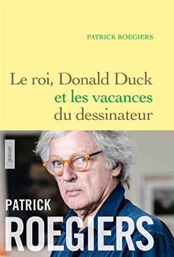 Le roi, Donald Duck et les vacances du dessinateur : roman (Littérature Française) (French Edition)