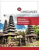 Italiano - indonesiano per principianti: Un libro in due lingue