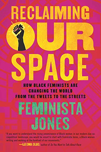Reclaiming Our Space: How Black Feminists Are Changing the World from the Tweets to the Streets (Blood Blockade Battlefront)