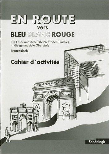Preisvergleich Produktbild En Route vers Bleu Blanc Rouge. Schülerbuch. Lese- und Arbeitsbuch für den Einstieg in die gymnasiale Oberstufe: EN ROUTE vers Bleu Blanc Rouge. Arbeitsheft