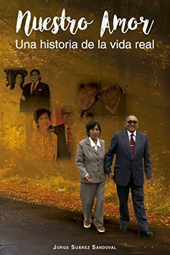 Nuestro amor: Una historia de la vida real por Jorge Suárez Sandoval