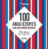 100 anglicismes ?? ne plus jamais utiliser ! : C'est tellement mieux en fran??ais by Jean Maillet (2016-04-08)