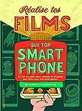 Réalise tes films sur ton smartphone: Un kit complet pour réaliser et projeter des films avec ton smartphone