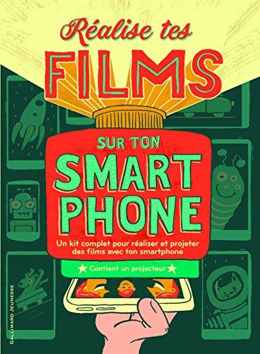 Réalise tes films sur ton smartphone: Un kit complet pour réaliser et projeter des films avec ton smartphone par Bryan Michael Stoller