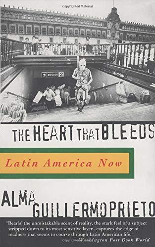 The Heart That Bleeds: Latin America Now por Alma Guillermoprieto