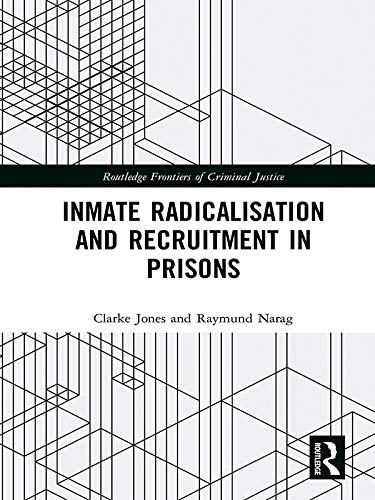 Inmate Radicalisation and Recruitment in Prisons (Routledge Frontiers of Criminal Justice) (English Edition)