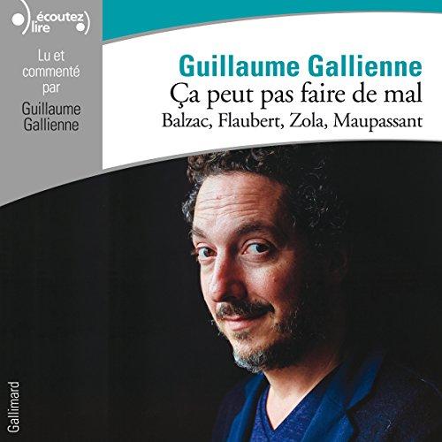 Balzac, Flaubert, Zola, Maupassant lus et comments par Guillaume Gallienne (a peut pas faire de mal 3)