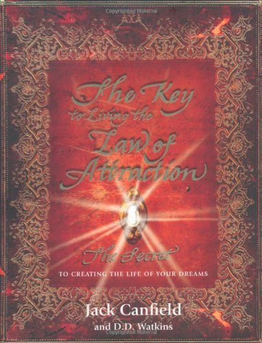 The Key to Living the Law of Attraction: The Secret To Creating the Life of Your Dreams by Jack Canfield, D. D. Watkins (2008) Hardcover