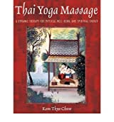 [(Thai Yoga Massage: A Gentle Therapy for Physical Well-Being and Spiritual Energy)] [Author: Kam Thye Chow] published on (March, 2002)