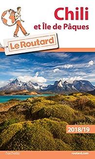 Guide du Routard Chili et Île de Pâques 2018/19 - Guide du Routard