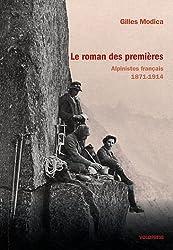 Le roman des premières : Alpinistes français 1871-1914