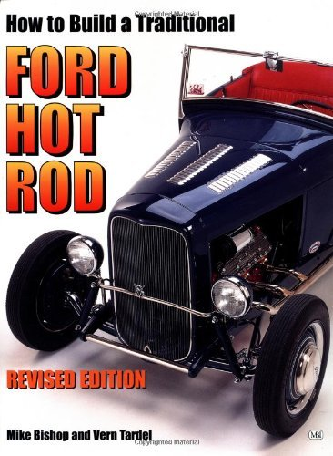 How to Build a Traditional Ford Hot Rod (Motorbooks Workshop): Written by Mike Bishop, 2000 Edition, (Rev Ed) Publisher: Motorbooks International [Paperback]