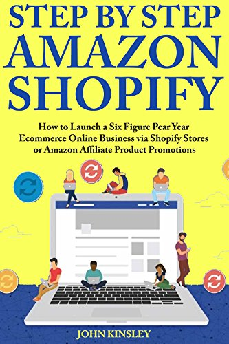 Step by Step Amazon Shopify Ecommerce: How to Launch a Six Figure Pear Year Ecommerce Online Business via Shopify Stores or Amazon Affiliate Product Promotions (English Edition)