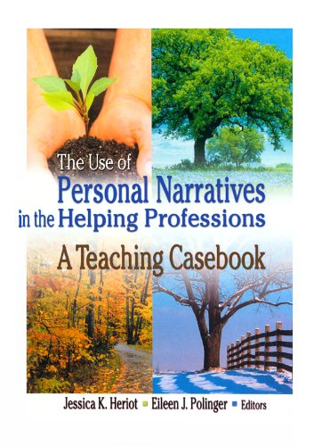 The Use of Personal Narratives in the Helping Professions: A Teaching Casebook (Haworth Social Work Practice) por Jessica K Heriot