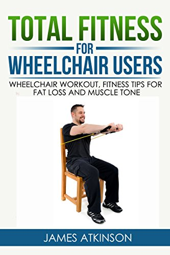 TOTAL FITNESS FOR WHEELCHAIR USERS: Wheelchair workout, fitness tips for fat loss and muscle tone