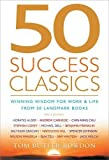 50 Success Classics: Winning Wisdom for Work & Life from 50 Landmark Books: Winning Wisdom for Work and Life from Fifty Landmark Books (50 Classics)