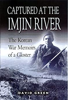 Captured at the Imjin River: The Korean War Memoirs of a Gloster by [Greene, David]