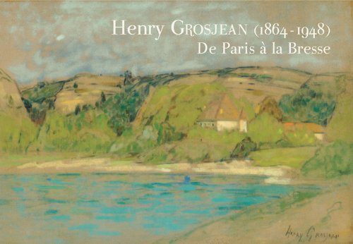Henry Grosjean (1864-1948) : De Paris à la Bresse