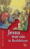 Jesus war nie in Bethlehem - Martin Koschorke
