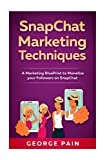 SnapChat Marketing Techniques: A Marketing BluePrint to Monetize your Followers on SnapChat: Volume 1 (Social Media Marketing Techniques using Facebook, Snapchat, LinkedIn, YouTube, Instagram)