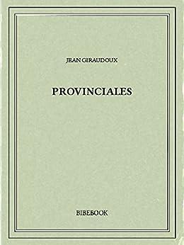 Provinciales par [Giraudoux, Jean]