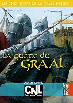 La Quête du Graal: Les Chevaliers de la Table ronde tome 4 par [Johan, François]