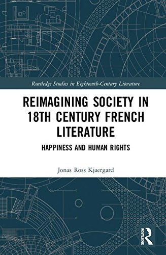 Reimagining Society in 18th Century French Literature: Happiness and Human Rights (Routledge Studies in Eighteenth-century Literature)
