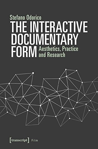 The Interactive Documentary Form: Aesthetics, Practice and Research (Film)