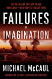 Failures of Imagination: The Deadliest Threats to Our Homeland-and How to Thwart Them