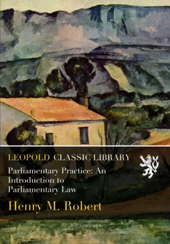Parliamentary Practice: An Introduction to Parliamentary Law por Henry M. Robert