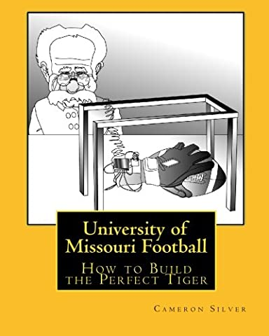 University of Missouri Football: How to Build the Perfect Tiger