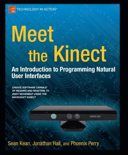 Meet the Kinect: An Introduction to Programming Natural User Interfaces (Technology in Action) by Sean Kean (2011-12-22)