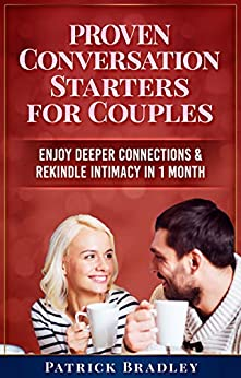 Proven Conversation Starters for Couples: Build Deeper Connections & Rekindle Intimacy in 1 Month (English Edition) de [Bradley, Patrick]