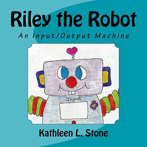 Riley the Robot: An Input/Output Machine