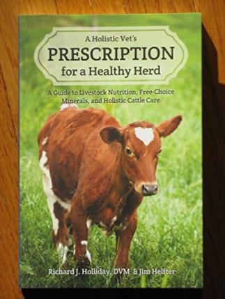 [(A Holistic Vet's Prescription for a Healthy Herd: A Guide to Livestock Nutrition, Free-Choice Minerals, and Holistic Cattle Care)] [Author: Richard J. Holliday] published on (January, 2015)