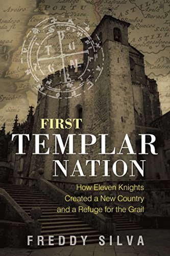 First Templar Nation: How Eleven Knights Created a New Country and a Refuge for the Grail por Freddy Silva