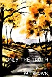 Only the Truth by
