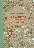 Arte Antiestres: 100 Laminas Vintage Para Colorear