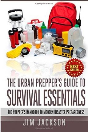 [(The Urban Prepper\'s Guide to Survival Essentials: The Prepper\'s Handbook to Modern Disaster Preparedness)] [Author: Jim Jackson] published on (November, 2014)