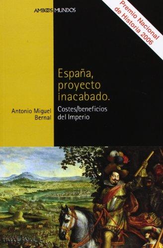 España, proyecto inacabado : los costes/beneficios del imperio por Antonio Miguel Bernal