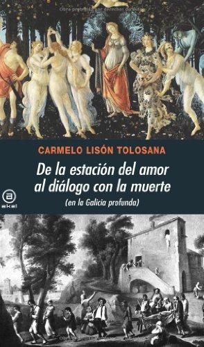 De la estación del amor al diálogo con la muerte. (en la Galicia profunda) (Universitaria) por Carmelo Lisón Tolosana
